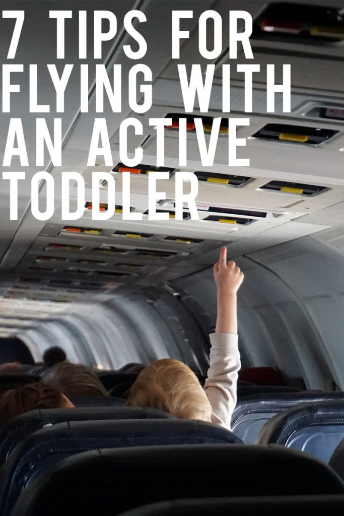 Have a busy toddler? Check out these 7 tips for flying with an active tot.