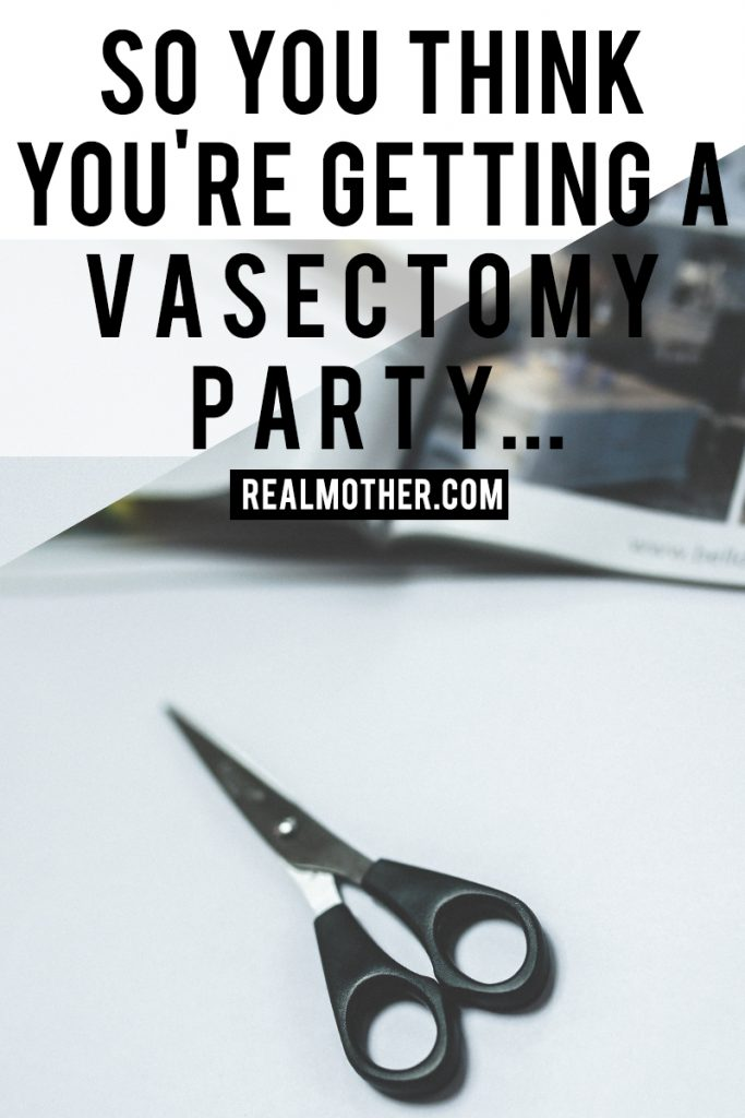 So you think you're getting a vasectomy party